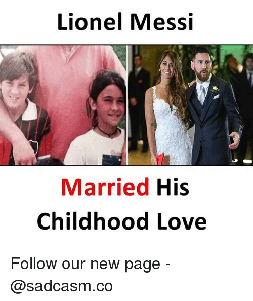 Love, Memes, and Lionel Messi: Lionel Messi  Married His  Childhood Love Follow our new page - @sadcasm.co