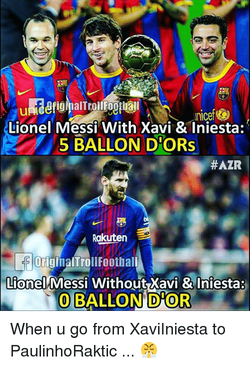 Memes, Lionel Messi, and Messi: Lionel Messi With Xavi & Iniesta:  5 BALLON DPORs  #AZR  Rakuten  Messi Without Xavi &Iniesta:  OBALLON D'OR  Lionel  0 When u go from XaviIniesta to PaulinhoRaktic ... 😤