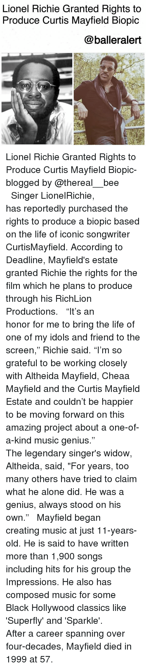 "Being Alone, Life, and Memes: Lionel Richie Granted Rights to  Produce Curtis Mayfield Biopic  @balleralert Lionel Richie Granted Rights to Produce Curtis Mayfield Biopic-blogged by @thereal__bee ⠀⠀⠀⠀⠀⠀⠀⠀⠀ ⠀⠀ Singer LionelRichie, has reportedly purchased the rights to produce a biopic based on the life of iconic songwriter CurtisMayfield. According to Deadline, Mayfield's estate granted Richie the rights for the film which he plans to produce through his RichLion Productions. ⠀⠀⠀⠀⠀⠀⠀⠀⠀ ⠀⠀ ""It's an honor for me to bring the life of one of my idols and friend to the screen,"" Richie said. ""I'm so grateful to be working closely with Altheida Mayfield, Cheaa Mayfield and the Curtis Mayfield Estate and couldn't be happier to be moving forward on this amazing project about a one-of-a-kind music genius."" ⠀⠀⠀⠀⠀⠀⠀⠀⠀ ⠀⠀ The legendary singer's widow, Altheida, said, ""For years, too many others have tried to claim what he alone did. He was a genius, always stood on his own."" ⠀⠀⠀⠀⠀⠀⠀⠀⠀ ⠀⠀ Mayfield began creating music at just 11-years-old. He is said to have written more than 1,900 songs including hits for his group the Impressions. He also has composed music for some Black Hollywood classics like 'Superfly' and 'Sparkle'. ⠀⠀⠀⠀⠀⠀⠀⠀⠀ ⠀⠀ After a career spanning over four-decades, Mayfield died in 1999 at 57."