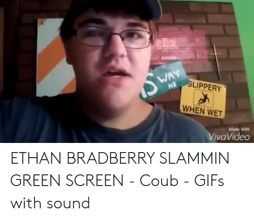 Gifs, Sound, and Green: LIPPERY  WHEN WET  Made With  VivaVideo ETHAN BRADBERRY SLAMMIN GREEN SCREEN - Coub - GIFs with sound