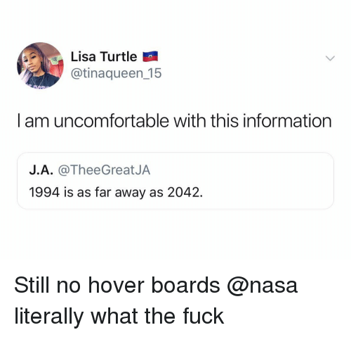 Nasa, Fuck, and Information: Lisa Turtle  @tinaqueen_15  | am uncomfortable with this information  J.A. @TheeGreatJA  1994 is as far away as 2042. Still no hover boards @nasa literally what the fuck