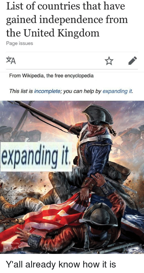 Wikipedia, Free, and Help: List of countries that have  gained independence from  the United Kingdom  Page issues  зд  From Wikipedia, the free encyclopedia  This list is incomplete; you can help by expanding it.  expanding it