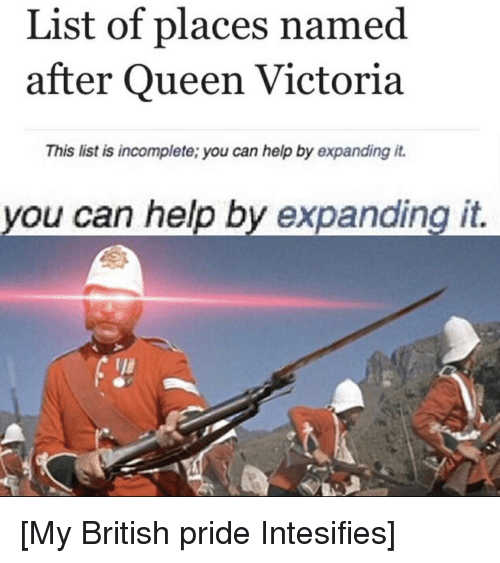 Queen, Help, and History: List of places named  after Queen Victoria  This list is incomplete; you can help by expanding it  you can help by expanding it.