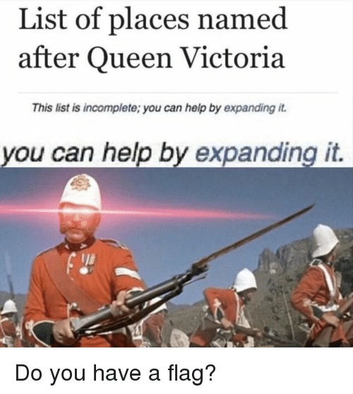 Reddit, Queen, and Help: List of places named  after Queen Victoria  This list is incomplete; you can help by expanding it.  you can help by expanding it.