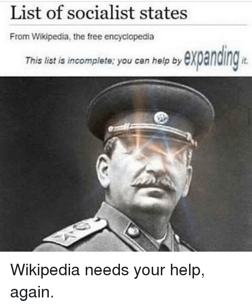 Wikipedia, Free, and Help: List of socialist states  From Wikipedia, the free encyclopedia  This list is incomplete; you can help by  This list is incomplete: you can help by eXOandin  it.
