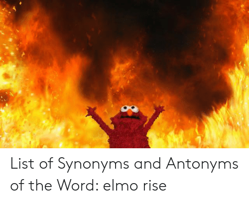 List Of Synonyms And Antonyms Of The Word Elmo Rise Elmo