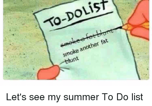 list to do fat another smoke lets see my summer to 2903675 list to do fat another smoke let's see my summer to do list