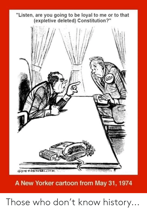 """Politics, Cartoon, and Constitution: """"Listen, are you going to be loyal to me or to that  (expletive deleted) Constitution?""""  GOP  A New Yorker cartoon from May 31, 1974 Those who don't know history..."""