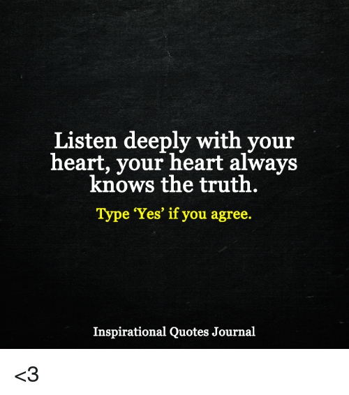 Listen Deeply With Your Heart Your Heart Always Knows The Truth Type