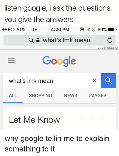 Listen Google I Ask the Questions You Give the Answers Oo