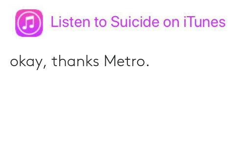 Listen to Suicide on iTunes Okay Thanks Metro | Reddit Meme