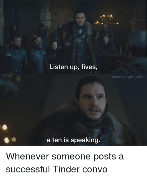 Tinder, Someone, and Whenever: Listen up, fives,  incorrectgotquotes  a ten is speaking. Whenever someone posts a successful Tinder convo