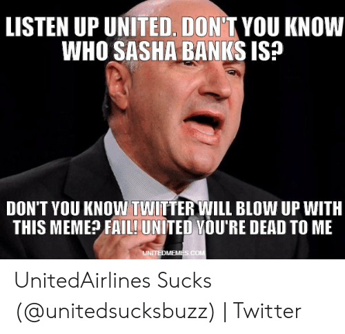 LISTEN UP UNITED DON'T YOU KNOW WHO SASHA BANKS IS? DON'T