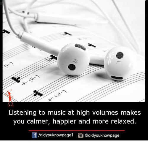 Memes, Music, and 🤖: Listening to music at high volumes makes  you calmer, happier and more relaxed  団/d.dyouknowpage1 @didyouknowpage
