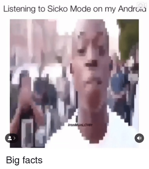 Android, Facts, and Memes: Listening to Sicko Mode on my Android  IronMant O Big facts