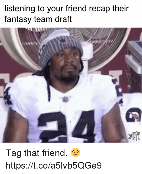 me.me: listening to your friend recap their  fantasy team draft  @up Tag that friend. 😏 https://t.co/a5lvb5QGe9