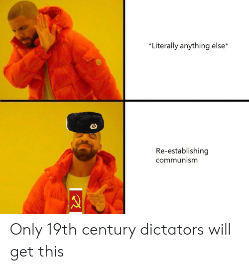 Reddit, Communism, and Will: *Literally anything else*  Re-establishing  communism Only 19th century dictators will get this