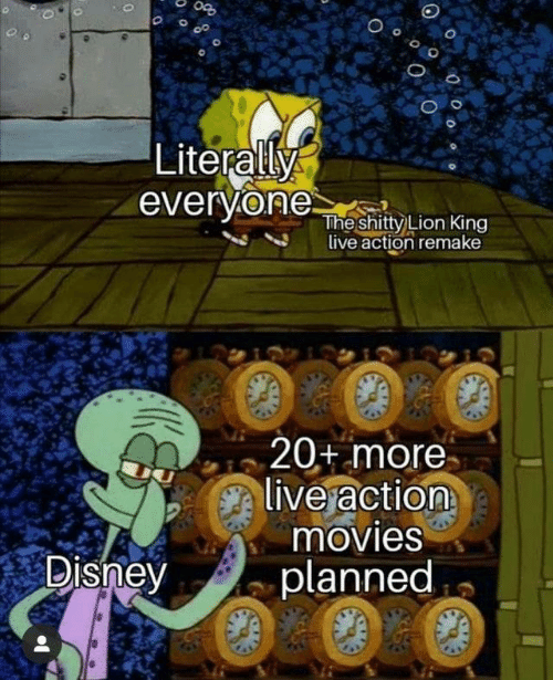 Disney, Movies, and Lion: Literally  everyone  The shitty Lion King  live action remake  20+ more  live action  movies  planned  Disney