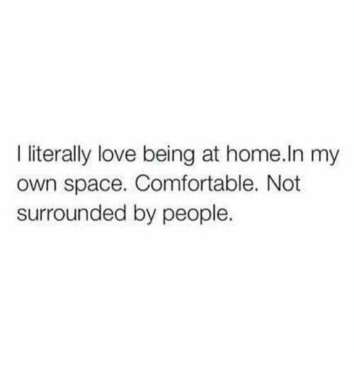 Comfortable, Love, and Memes: literally love being at home.ln my  own space. Comfortable. Not  surrounded by people.