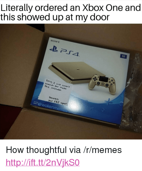 """Fbi, Memes, and Sony: Literally ordered an Xbox One and  this showed up at my door  SONY  Sorry,エ.  arch you make  this mistake.  SincereiY  your FBI agent <p>How thoughtful via /r/memes <a href=""""http://ift.tt/2nVjkS0"""">http://ift.tt/2nVjkS0</a></p>"""