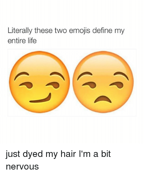 Literally These Two Emojis Define My Entire Life Just Dyed