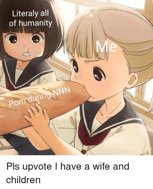 Literaly All of Humanity Me Porn During NNN | Anime Meme on ...