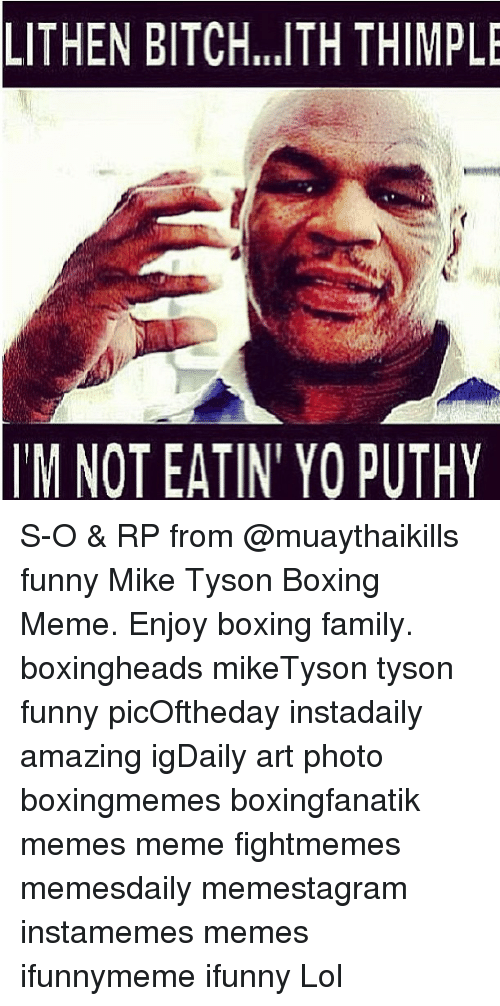 lithen bitch ith thimple im not eatin yo puthy s o 24550358 ✅ 25 best memes about funny mike tyson funny mike tyson memes