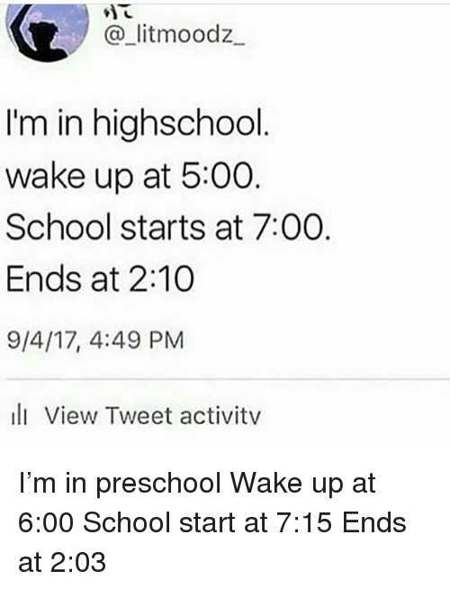 School, Trendy, and Tweet: @-litmoodz.  I'm in highschool  wake up at 5:00  School starts at 7:00  Ends at 2:10  9/4/17, 4:49 PM  l View Tweet activitv I'm in preschool Wake up at 6:00 School start at 7:15 Ends at 2:03