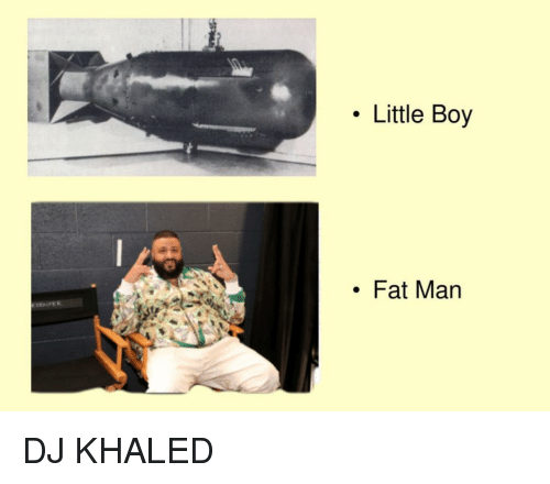 Little Boy Fat Man Sente Dj Khaled Meme On Meme
