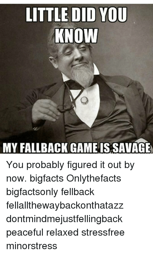 little did you know my fallback game is savage you 12922969 ✅ 25 best memes about fallback fallback memes