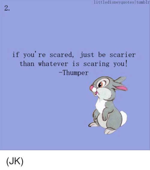 Little Disney Quotes Tumblr If You Re Scared Just Be Scarier Than