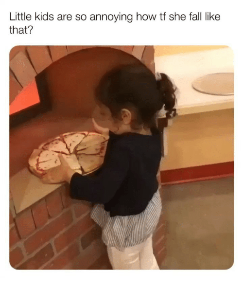 Fall, Memes, and Kids: Little kids are so annoying how tf she fall like  that?