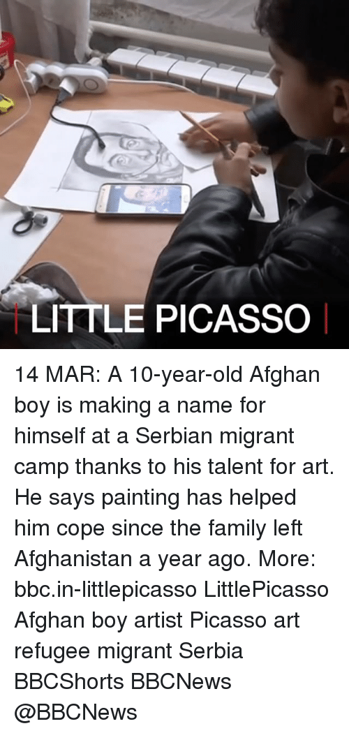 Memes, Afghanistan, and Picasso: LITTLE PICASSO 14 MAR: A 10-year-old Afghan boy is making a name for himself at a Serbian migrant camp thanks to his talent for art. He says painting has helped him cope since the family left Afghanistan a year ago. More: bbc.in-littlepicasso LittlePicasso Afghan boy artist Picasso art refugee migrant Serbia BBCShorts BBCNews @BBCNews