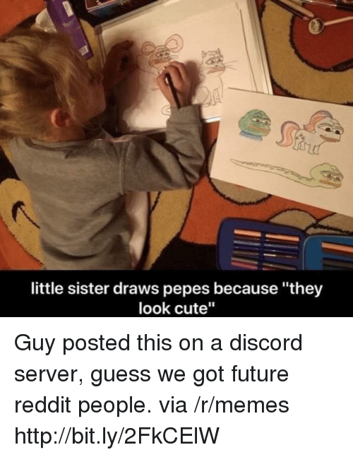 """Cute, Future, and Memes: little sister draws pepes because """"they  look cute"""" Guy posted this on a discord server, guess we got future reddit people. via /r/memes http://bit.ly/2FkCElW"""