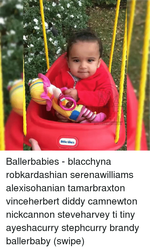 Memes, Brandy, and Diddy: little tikes Ballerbabies - blacchyna robkardashian serenawilliams alexisohanian tamarbraxton vinceherbert diddy camnewton nickcannon steveharvey ti tiny ayeshacurry stephcurry brandy ballerbaby (swipe)