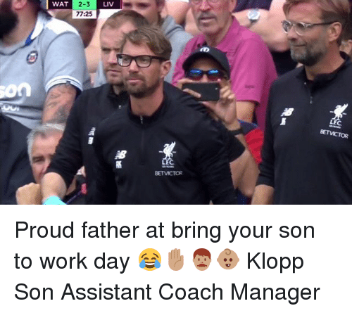 Memes, Wat, and Work: LIV  2-3  77:25  WAT  on  BETVICTOR  LEC Proud father at bring your son to work day 😂✋🏽👨🏽👶🏽 Klopp Son Assistant Coach Manager