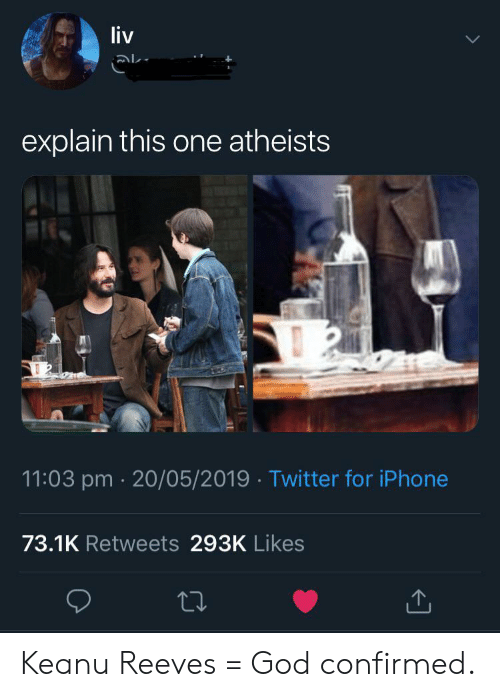 God, Iphone, and Twitter: liv  explain this one atheists  11:03 pm 20/05/2019 Twitter for iPhone  73.1K Retweets 293K Likes Keanu Reeves = God confirmed.