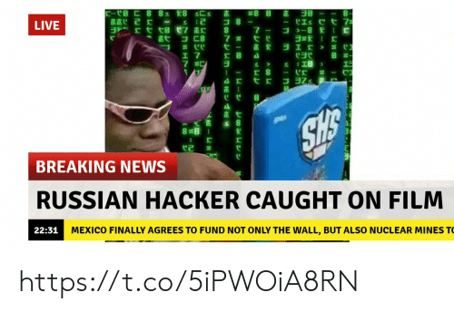 "News, Breaking News, and Live: LIVE  *贪弋コ匚8  7嚣弋ㄝ  C""  17  x 8  茁;  直七  BREAKING NEWS  RUSSIAN HACKER CAUGHT ON FILM  MEXICO FINALLY AGREES TO FUND NOT ONLY THE WALL, BUT ALSO NUCLEAR MINES T  22:31 https://t.co/5iPWOiA8RN"