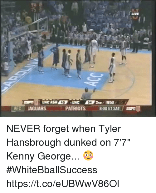 """Basketball, Patriotic, and White People: LIVE  45  54  LAFC-JAGUARS  I  PATRIOTS  800 ET SAT /  U NEVER forget when Tyler Hansbrough dunked on 7'7"""" Kenny George... 😳 #WhiteBballSuccess https://t.co/eUBWwV86Ol"""