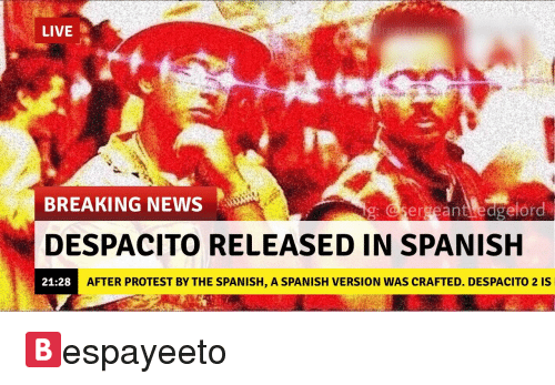LIVE BREAKING NEWS Elord DESPACITO RELEASED IN SPANISH 2128 AFTER