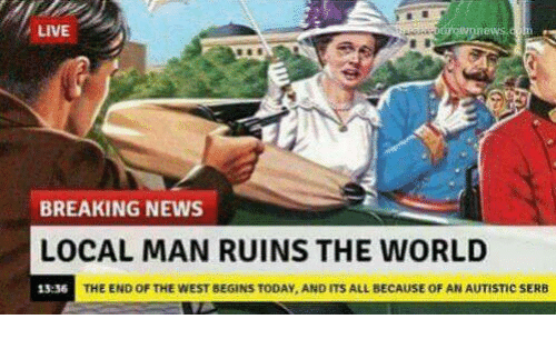News, Breaking News, and Live: LIVE  BREAKING NEWS  LOCAL MAN RUINS THE WORLD  15:36  THE END OF THE WEST BEGINS TODAY, AND ITS ALL BECAUSE OF AN AUTISTIC SERB