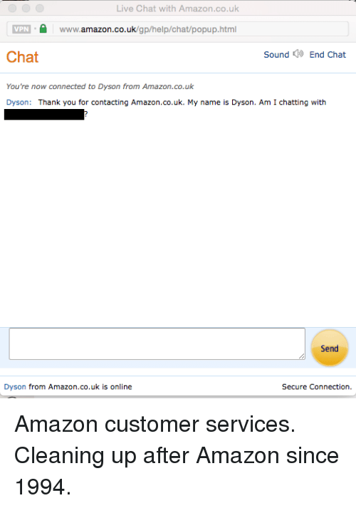 Live Chat With Amazoncouk Vpn Amazoncouk Chat Sound End Chat You Re Now Connected To Dyson From Amazoncouk Dyson Thank You For Contacting Amazoncouk My Name Is Dyson Am I Chatting With Send