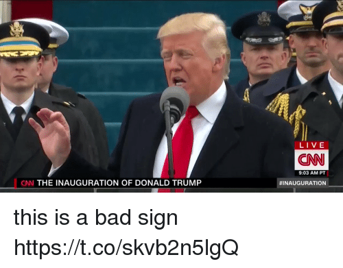 Bad, cnn.com, and Donald Trump: LIVE  CNN  9:03 AM PT  CNN THE INAUGURATION OF DONALD TRUMP  this is a bad sign https://t.co/skvb2n5lgQ