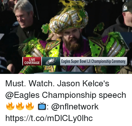 Philadelphia Eagles, Memes, and Super Bowl: LIVE  COVERAGE  agles Super Bowl Lii Championship Ceremony Must. Watch.  Jason Kelce's @Eagles Championship speech 🔥🔥🔥  📺: @nflnetwork https://t.co/mDlCLy0lhc