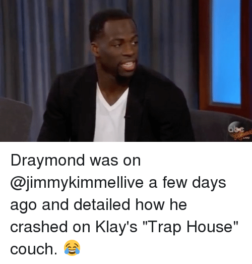 """Basketball, Golden State Warriors, and Sports: LIVE! Draymond was on @jimmykimmellive a few days ago and detailed how he crashed on Klay's """"Trap House"""" couch. 😂"""