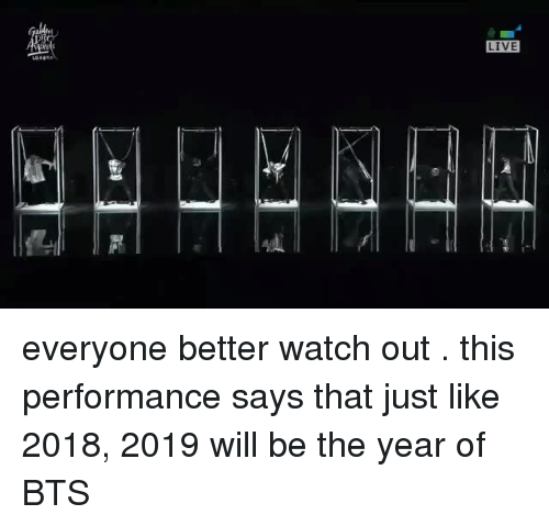Watch Out, Live, and Watch: LIVE everyone better watch out  . this performance says that just like 2018, 2019 will be the year of BTS