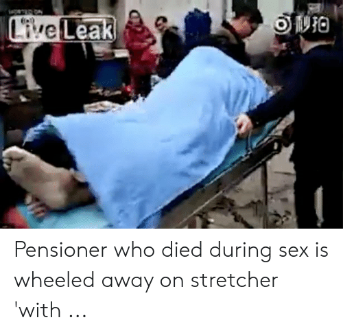 Live Leak Pensioner Who Died During Sex Is Wheeled Away on Stretcher