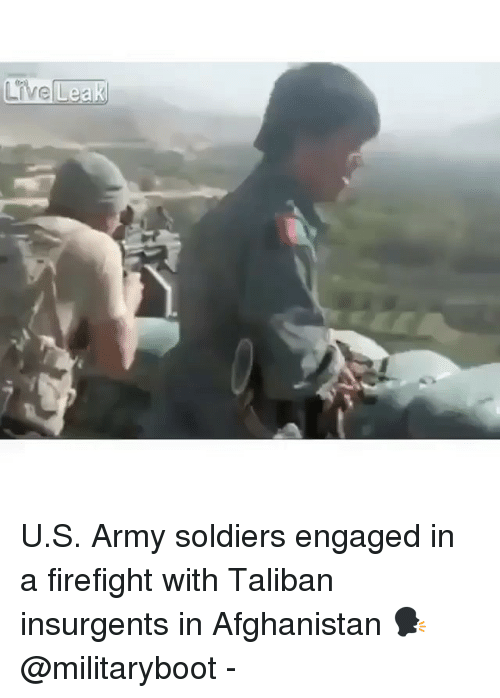 Live Leak US Army Soldiers Engaged in a Firefight With