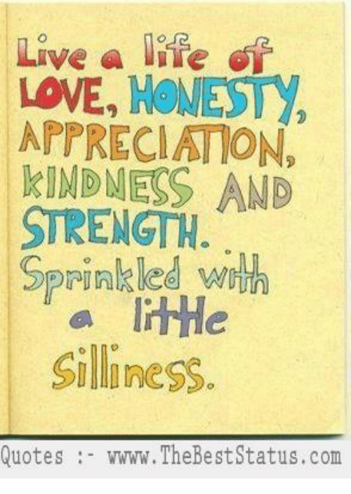 Live Life LOWE HONEST APTRECIATION KINDNESS AND STRENGTH Sprinkled Interesting Silly Quotes Pics
