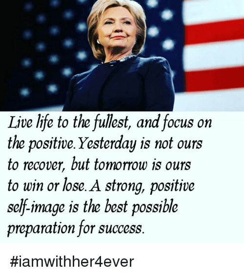 Live Life To The Fullest And Focus On The Positive Yesterday Is Not